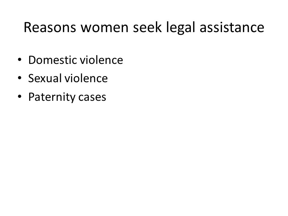 Reasons women seek legal assistance Domestic violence Sexual violence Paternity cases