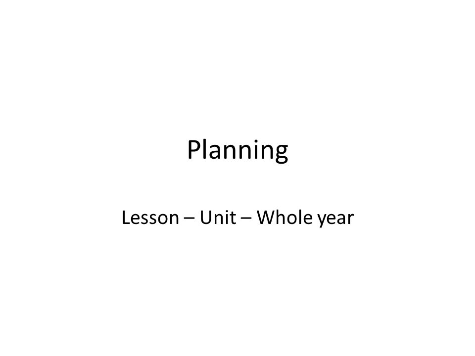 Planning Lesson – Unit – Whole year