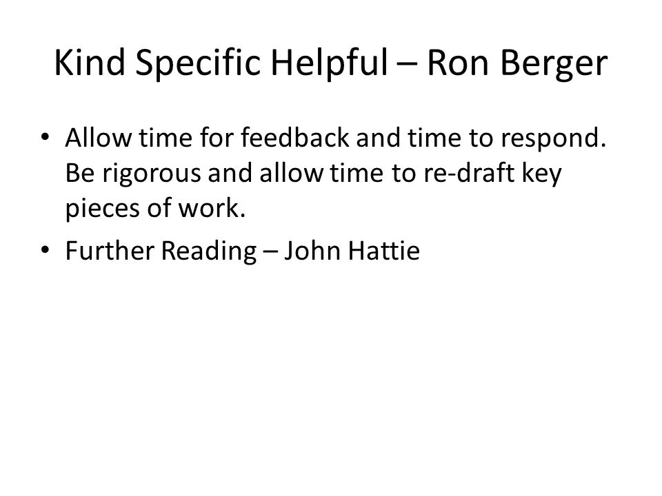 Kind Specific Helpful – Ron Berger Allow time for feedback and time to respond.