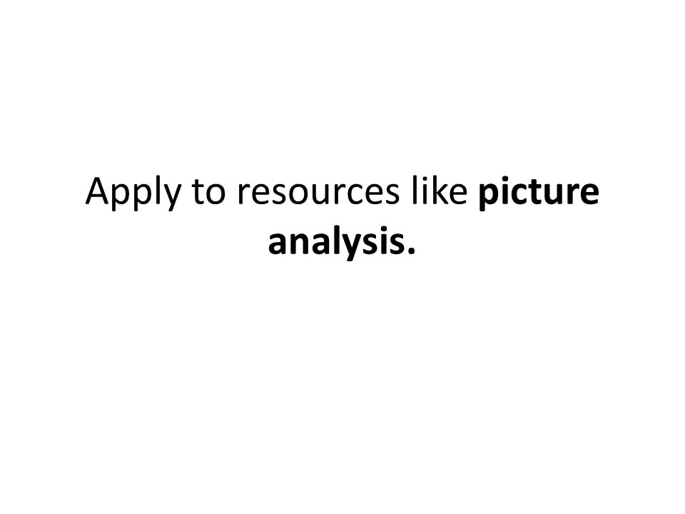 Apply to resources like picture analysis.
