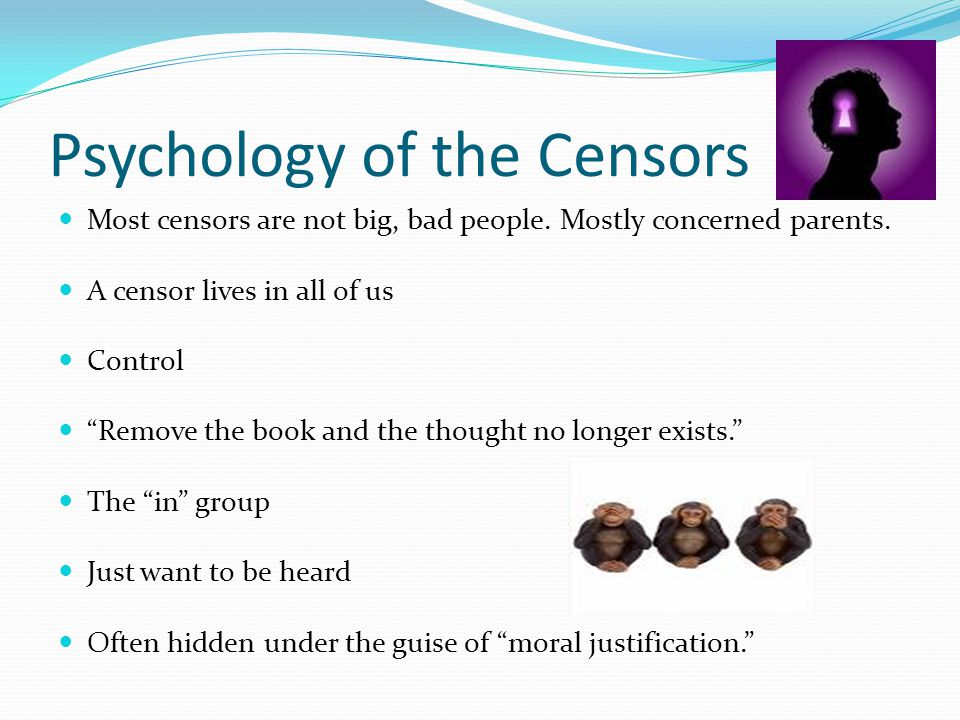 Psychology of the Censors Most censors are not big, bad people.