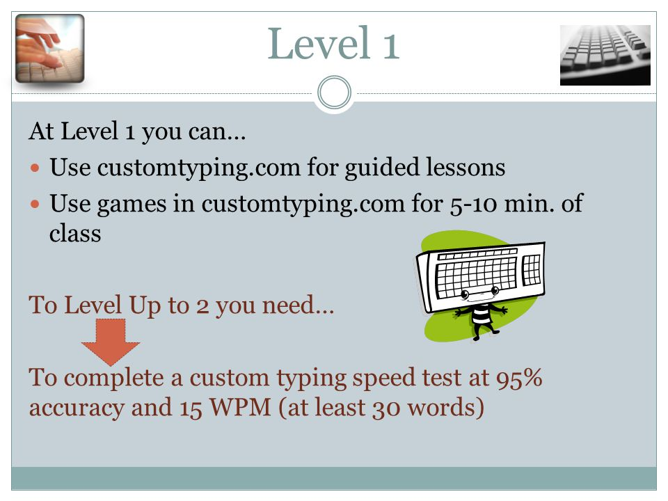 Level 1 At Level 1 you can… Use customtyping.com for guided lessons Use games in customtyping.com for 5-10 min.