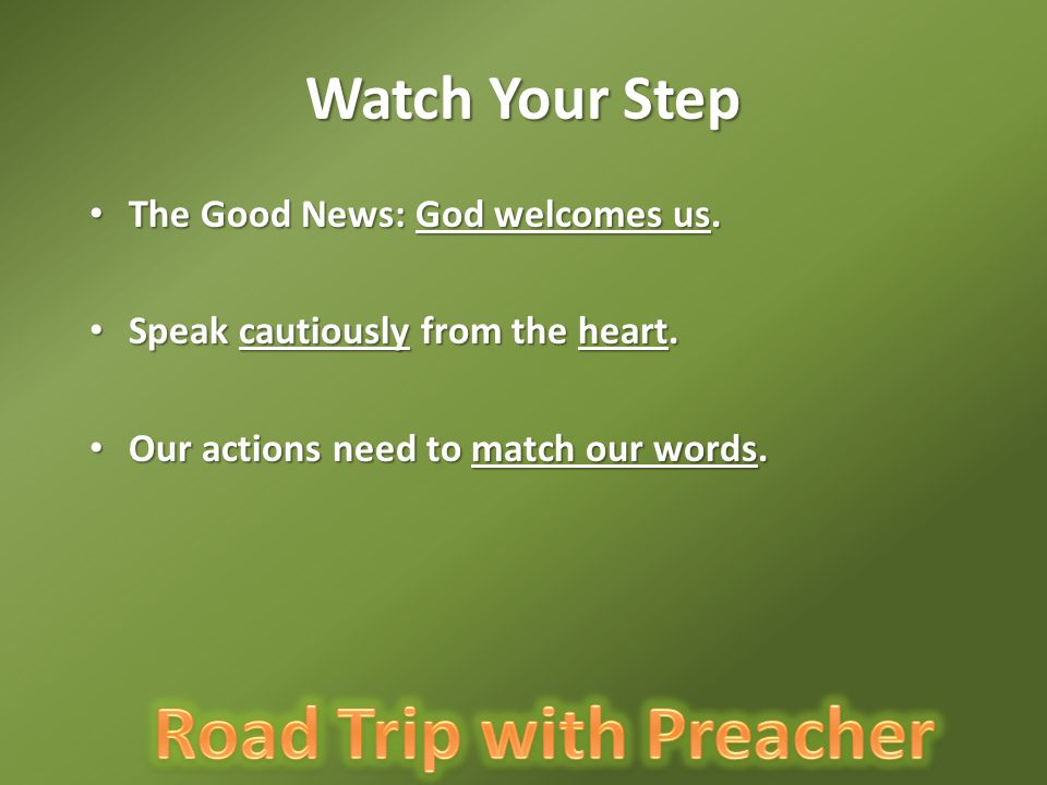 Watch Your Step The Good News: God welcomes us. The Good News: God welcomes us.