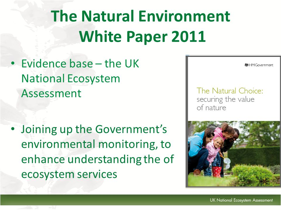 The Natural Environment White Paper 2011 Evidence base – the UK National Ecosystem Assessment Joining up the Government's environmental monitoring, to enhance understanding the of ecosystem services