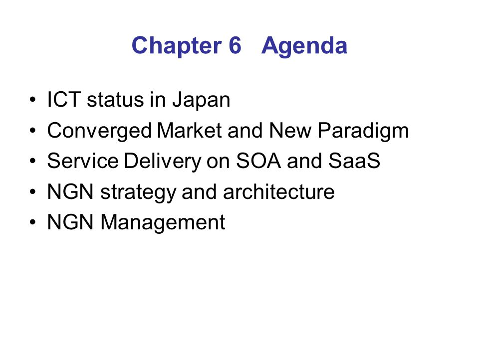 Chapter 6 Agenda ICT status in Japan Converged Market and New Paradigm Service Delivery on SOA and SaaS NGN strategy and architecture NGN Management