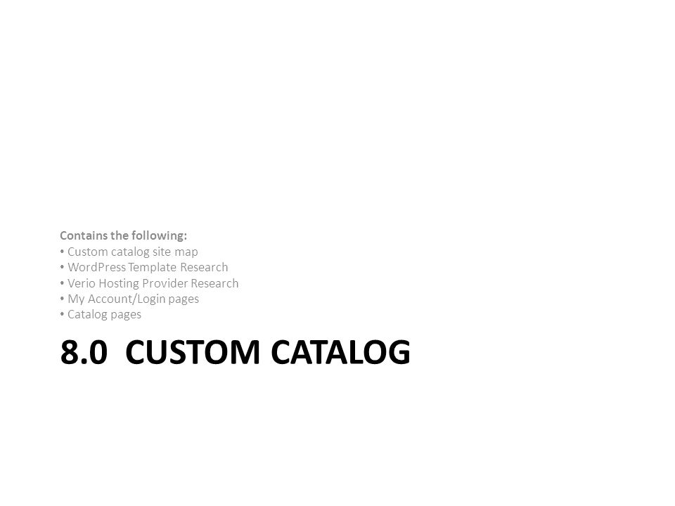 8.0 CUSTOM CATALOG Contains the following: Custom catalog site map WordPress Template Research Verio Hosting Provider Research My Account/Login pages Catalog pages