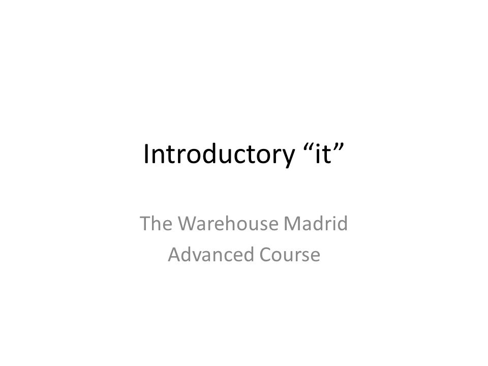 Introductory it The Warehouse Madrid Advanced Course