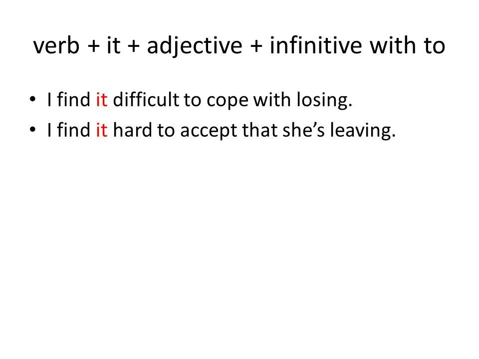 verb + it + adjective + infinitive with to I find it difficult to cope with losing.