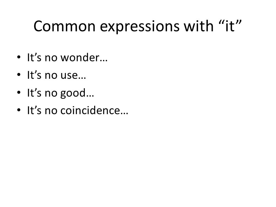 Common expressions with it It's no wonder… It's no use… It's no good… It's no coincidence…
