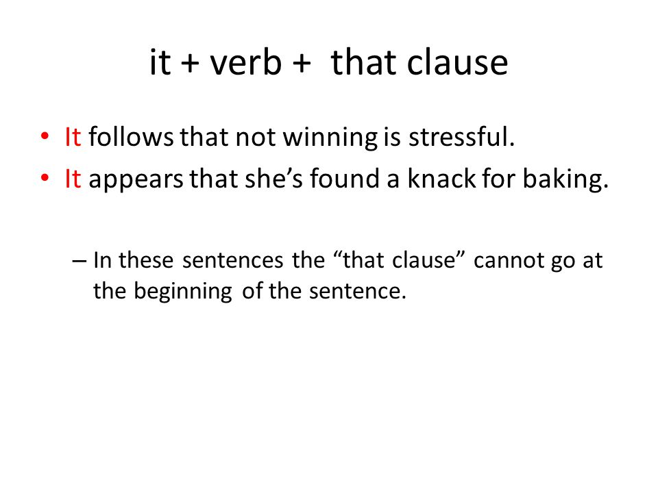 it + verb + that clause It follows that not winning is stressful.