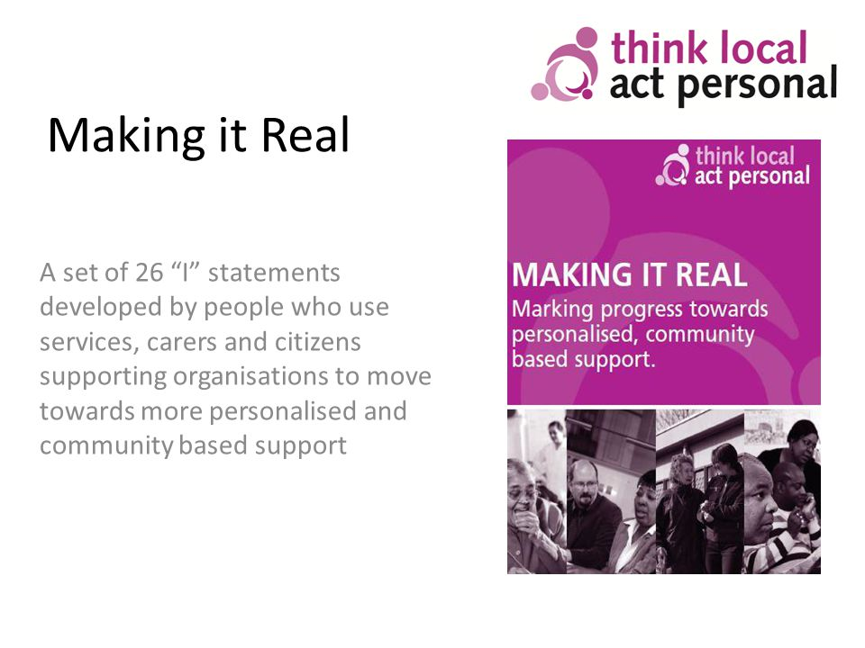 A set of 26 I statements developed by people who use services, carers and citizens supporting organisations to move towards more personalised and community based support Making it Real