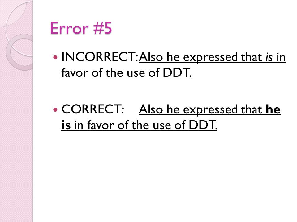 Error #5 INCORRECT:Also he expressed that is in favor of the use of DDT.