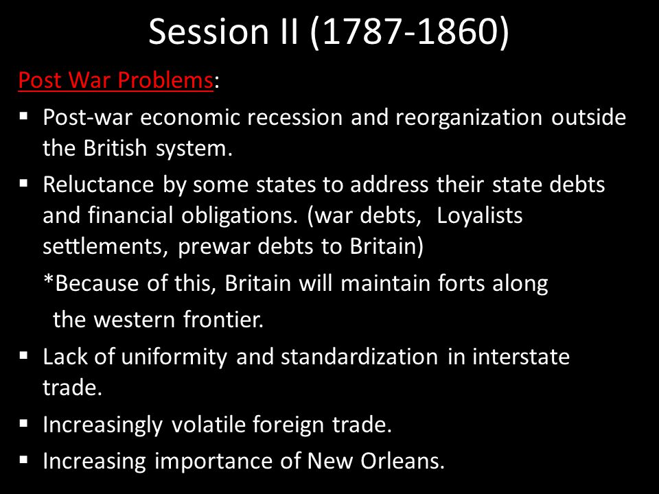 Session II (1787-1860) Post War Problems:  Post-war economic recession and reorganization outside the British system.