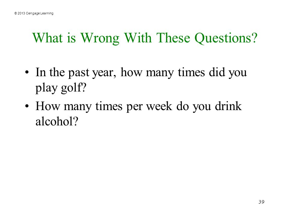 © 2013 Cengage Learning 39 What is Wrong With These Questions.