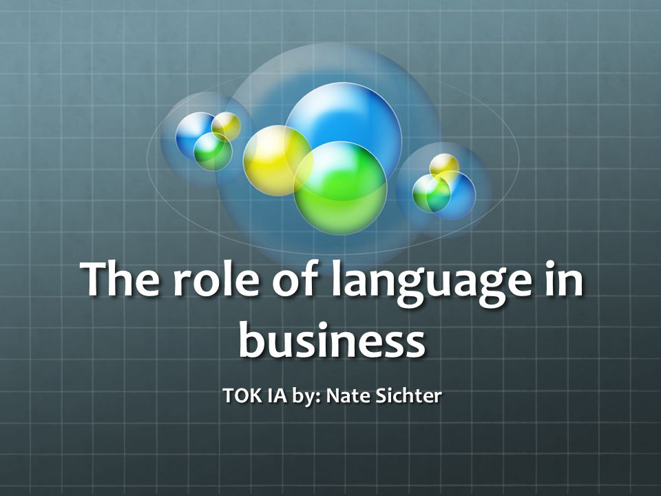 The role of language in business TOK IA by: Nate Sichter