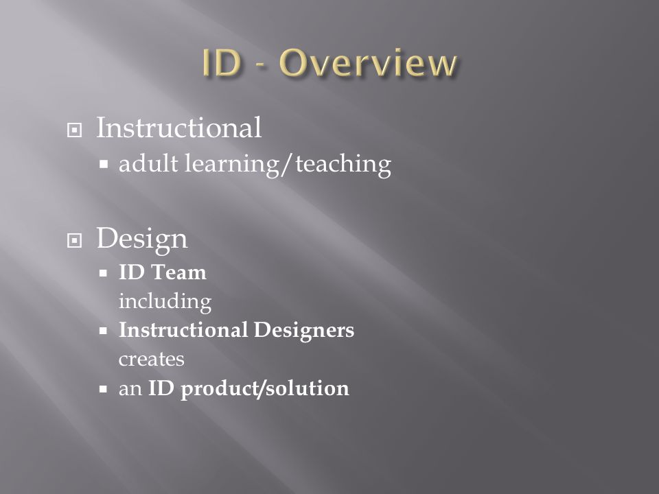  Instructional  adult learning/teaching  Design  ID Team including  Instructional Designers creates  an ID product/solution