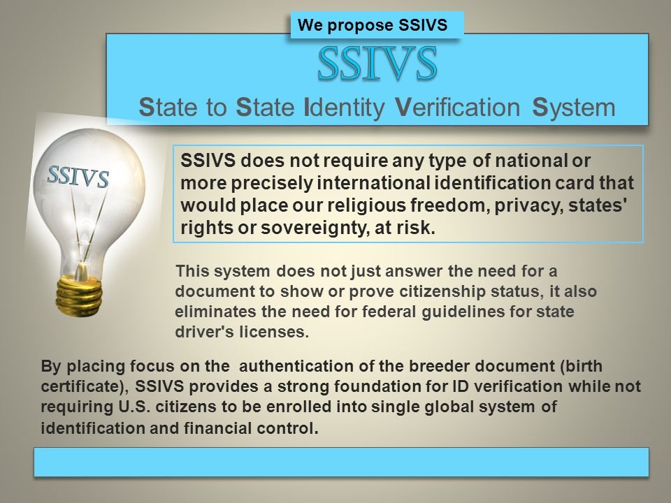 By placing focus on the authentication of the breeder document (birth certificate), SSIVS provides a strong foundation for ID verification while not requiring U.S.