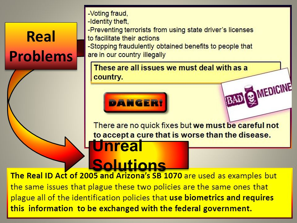 The Real ID Act of 2005 and Arizona's SB 1070 are used as examples but the same issues that plague these two policies are the same ones that plague all of the identification policies that use biometrics and requires this information to be exchanged with the federal government.