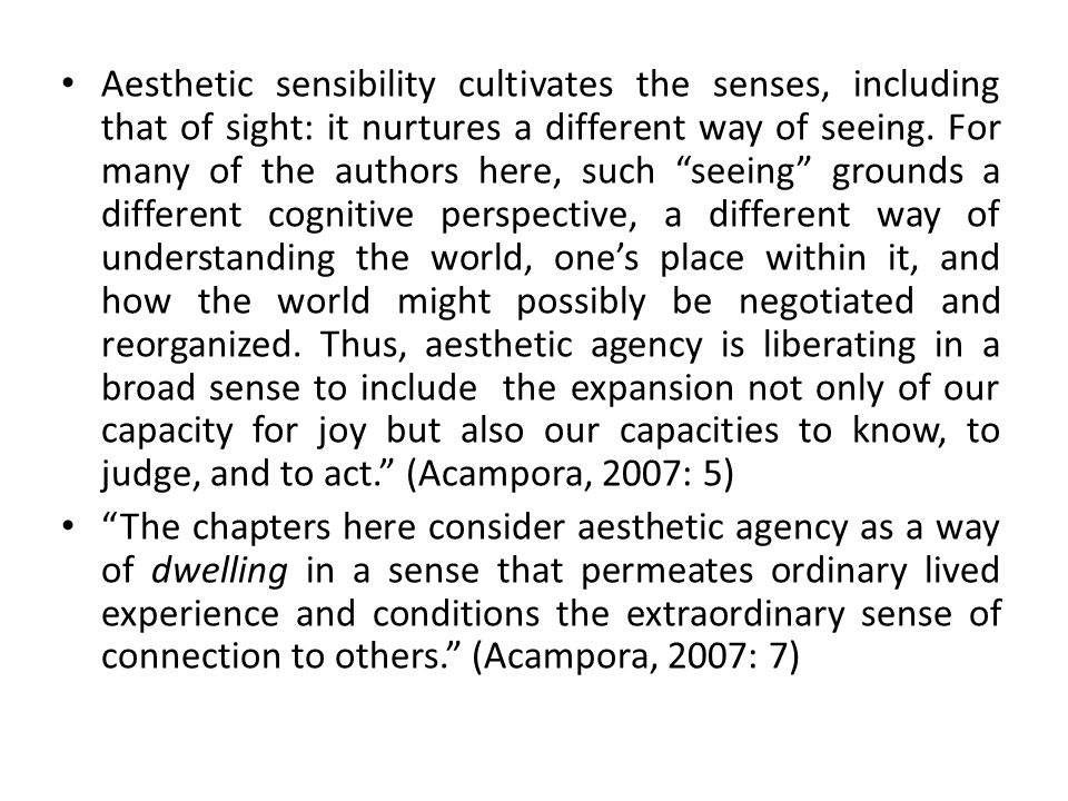 Aesthetic sensibility cultivates the senses, including that of sight: it nurtures a different way of seeing.