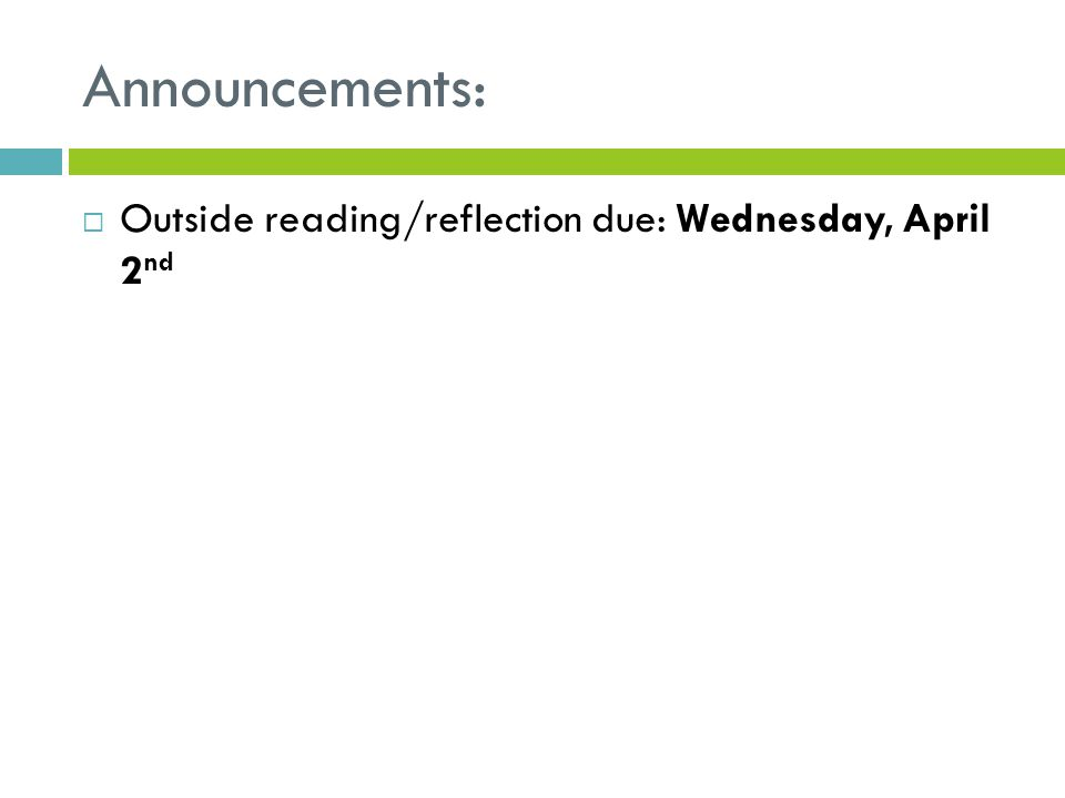 Announcements:  Outside reading/reflection due: Wednesday, April 2 nd