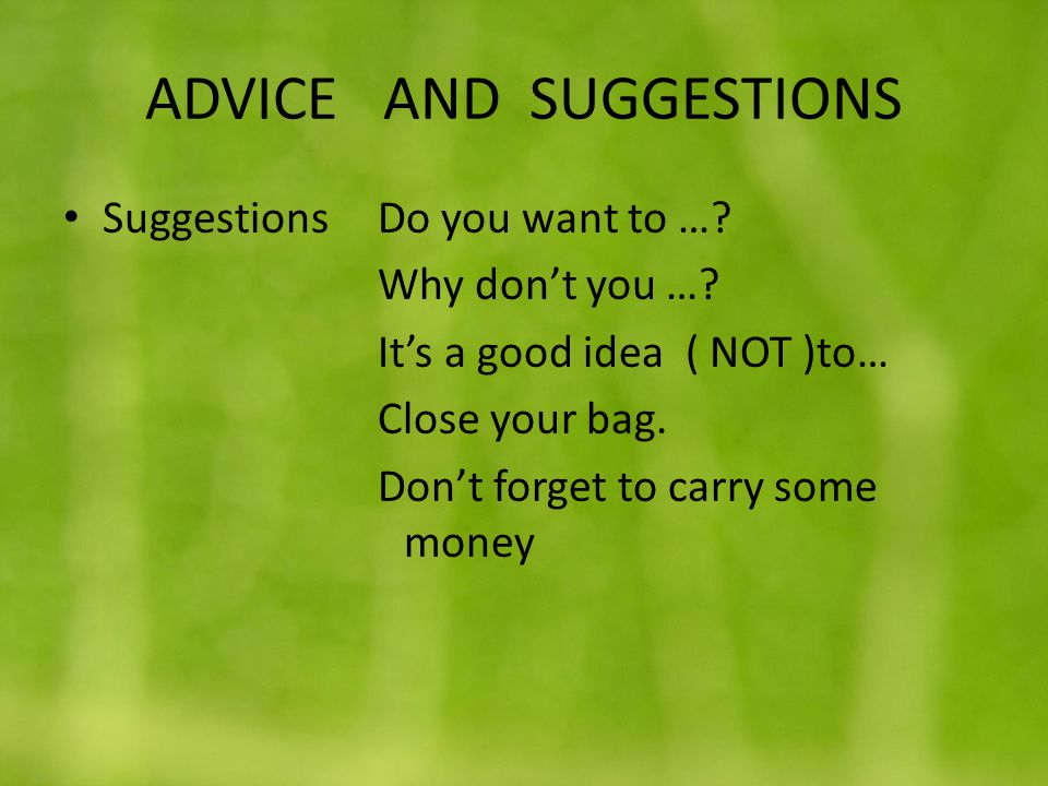 ADVICE AND SUGGESTIONS SuggestionsDo you want to ….