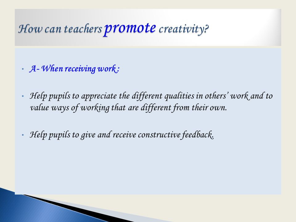 A- When teaching: ( continued ) Join in with activities and model creative thinking and behaviour.