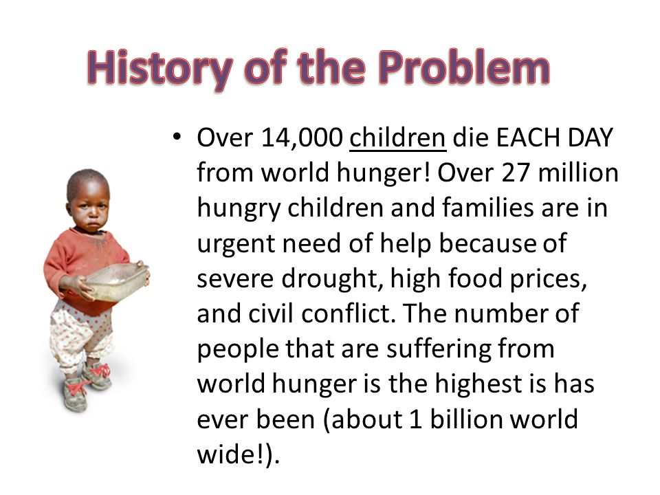 Over 14,000 children die EACH DAY from world hunger.