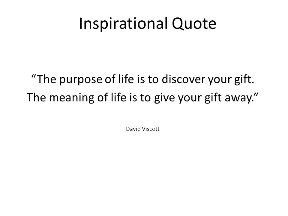 Inspirational Quote The purpose of life is to discover your gift.