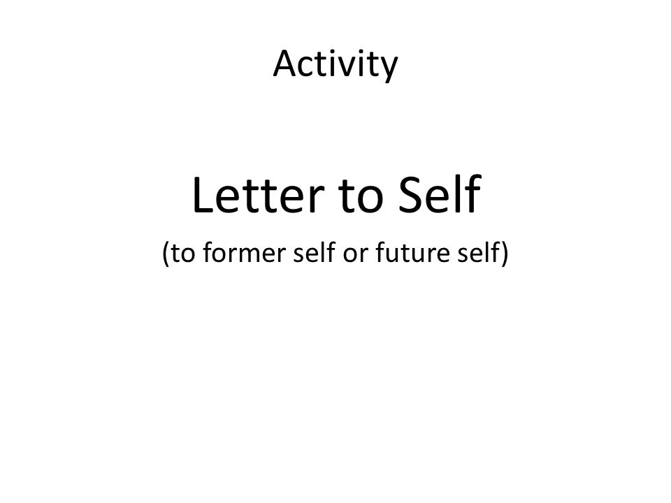 Activity Letter to Self (to former self or future self)