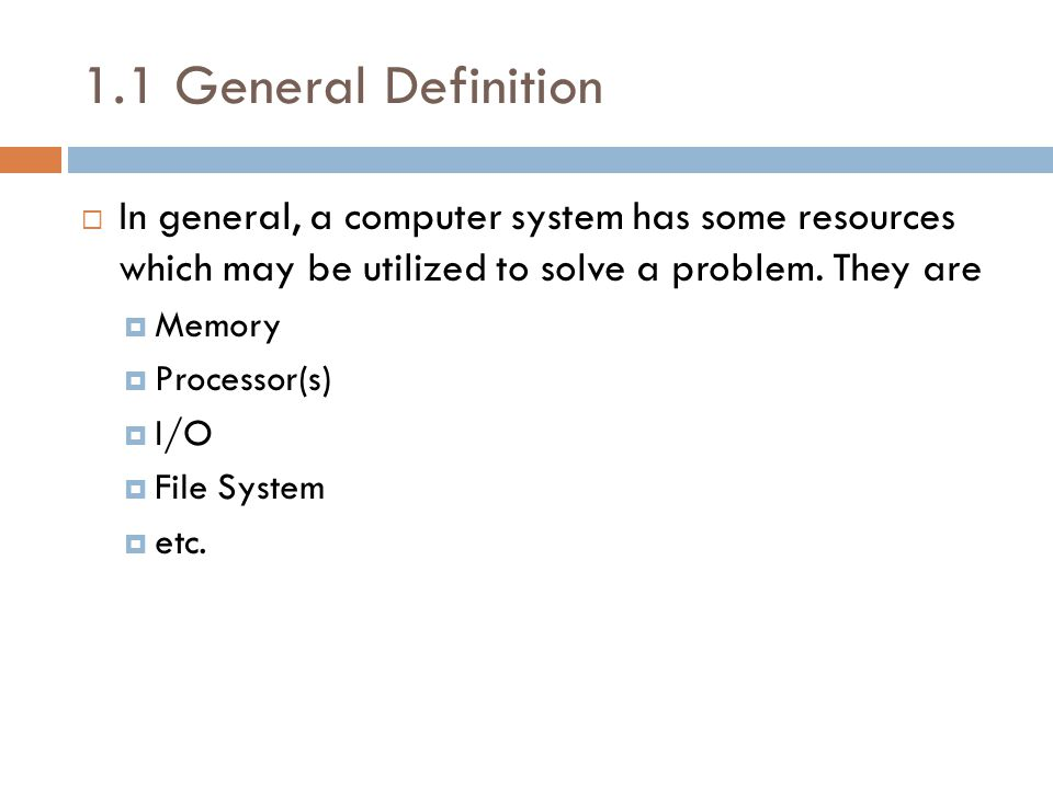 1.1 General Definition  In general, a computer system has some resources which may be utilized to solve a problem.