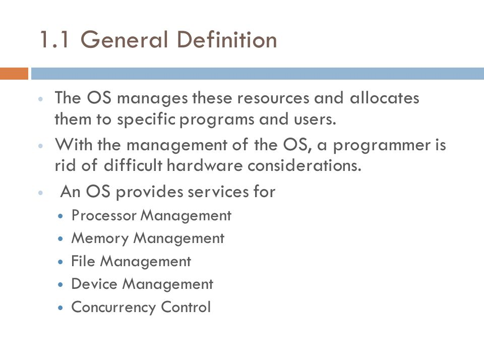 1.1 General Definition The OS manages these resources and allocates them to specific programs and users.