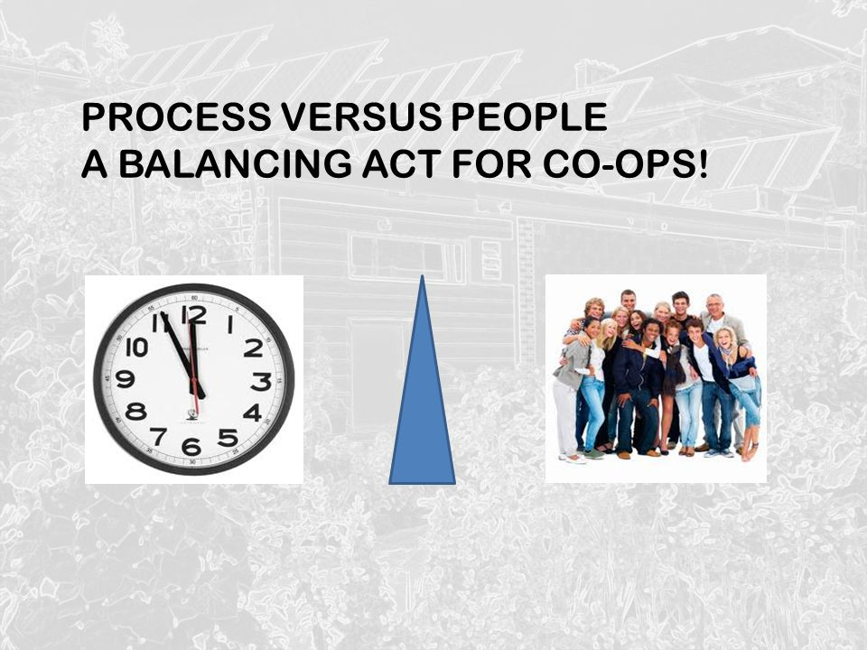 PROCESS VERSUS PEOPLE A BALANCING ACT FOR CO-OPS!