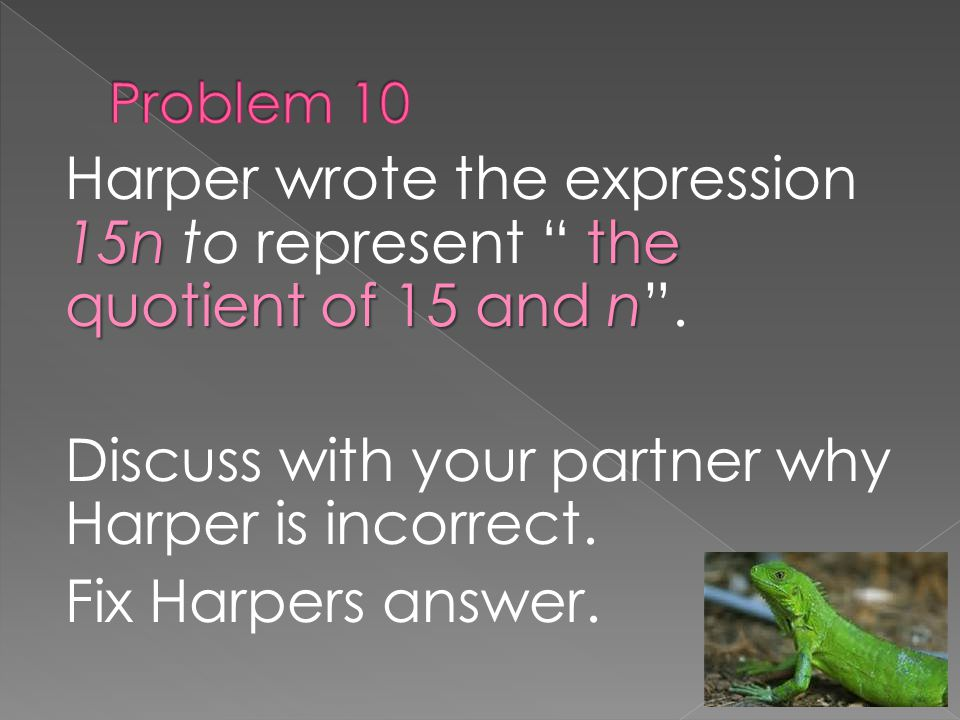 15n the quotient of 15 and n Harper wrote the expression 15n to represent the quotient of 15 and n .
