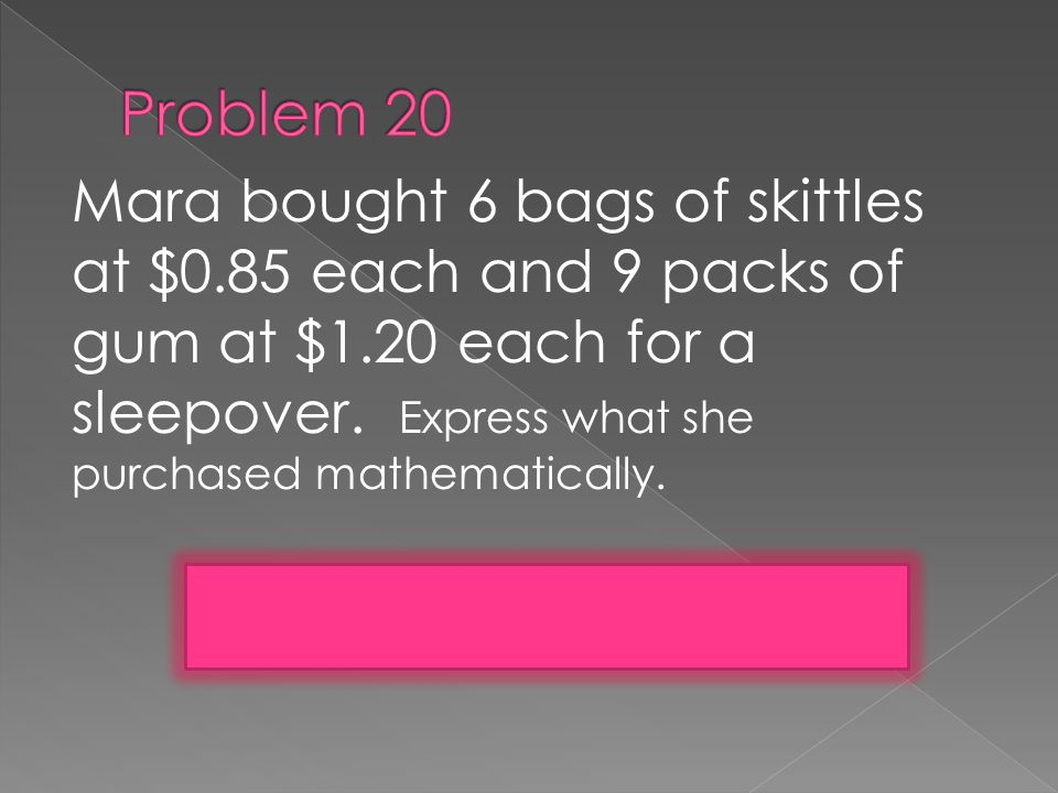 Mara bought 6 bags of skittles at $0.85 each and 9 packs of gum at $1.20 each for a sleepover.