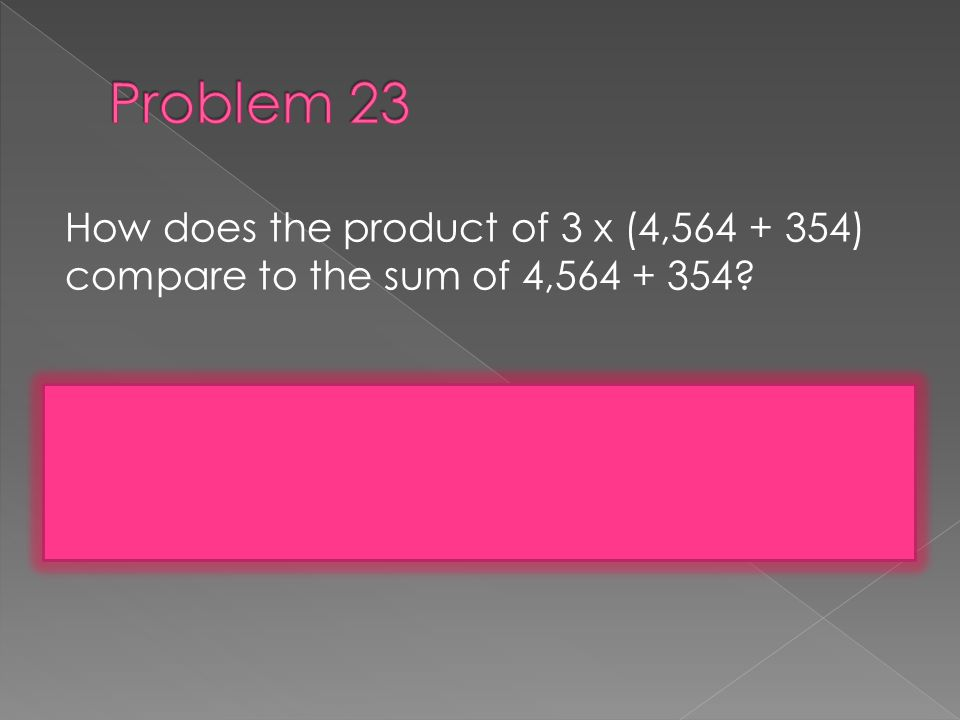 How does the product of 3 x (4,564 + 354) compare to the sum of 4,564 + 354.