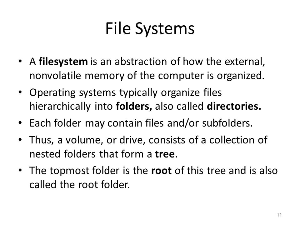 File Systems A filesystem is an abstraction of how the external, nonvolatile memory of the computer is organized.