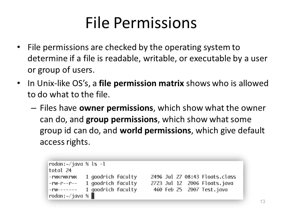 File Permissions File permissions are checked by the operating system to determine if a file is readable, writable, or executable by a user or group of users.