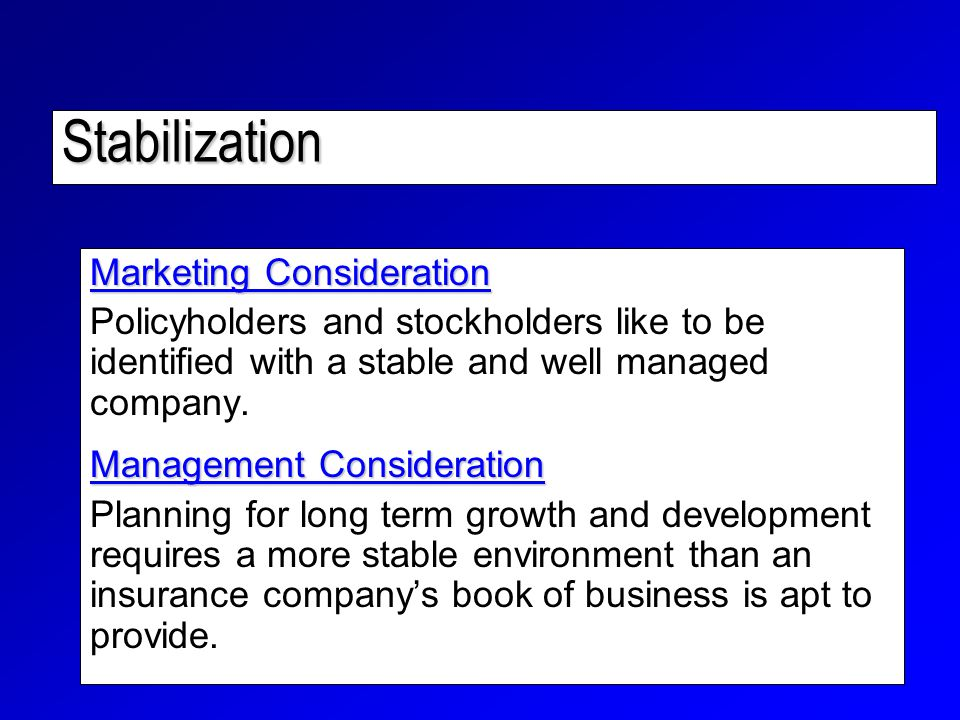 Stabilization Marketing Consideration Policyholders and stockholders like to be identified with a stable and well managed company.