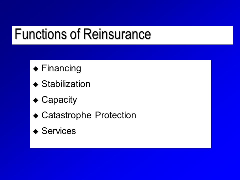 Functions of Reinsurance  Financing  Stabilization  Capacity  Catastrophe Protection  Services
