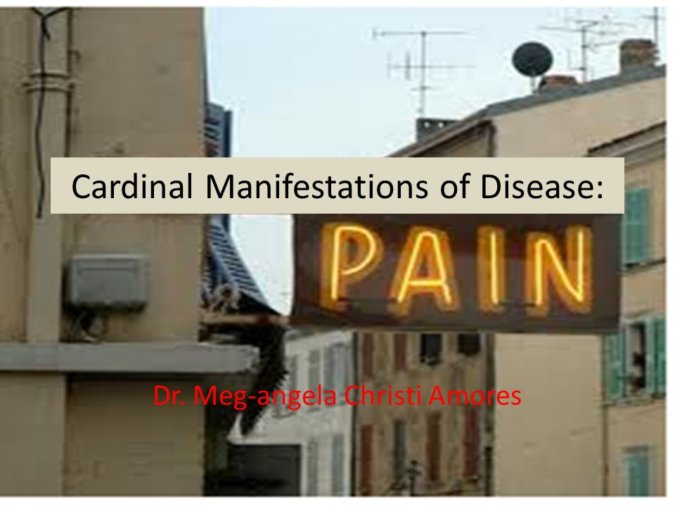 Cardinal Manifestations of Disease: Dr. Meg-angela Christi Amores