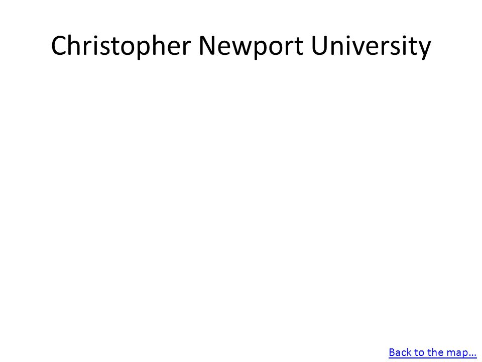 Christopher Newport University Back to the map…