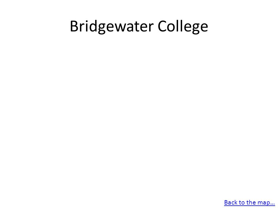 Bridgewater College Back to the map…