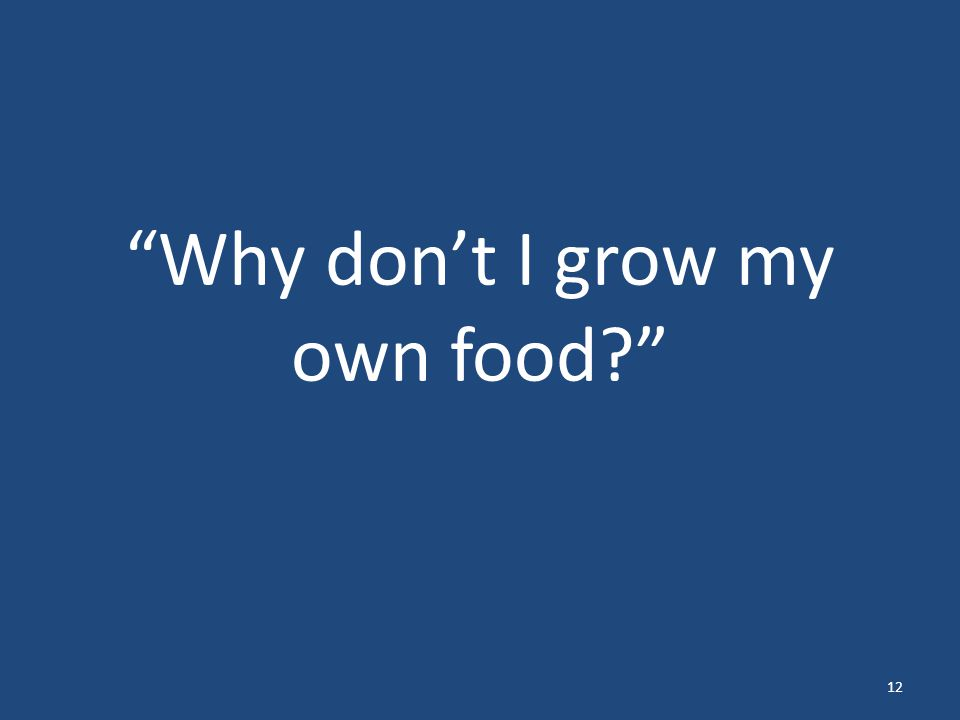 Why don't I grow my own food 12