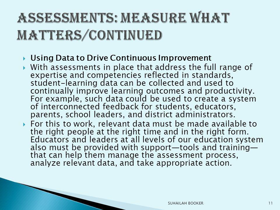  Using Data to Drive Continuous Improvement  With assessments in place that address the full range of expertise and competencies reflected in standards, student-learning data can be collected and used to continually improve learning outcomes and productivity.