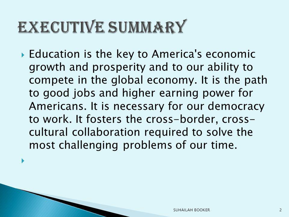  Education is the key to America s economic growth and prosperity and to our ability to compete in the global economy.