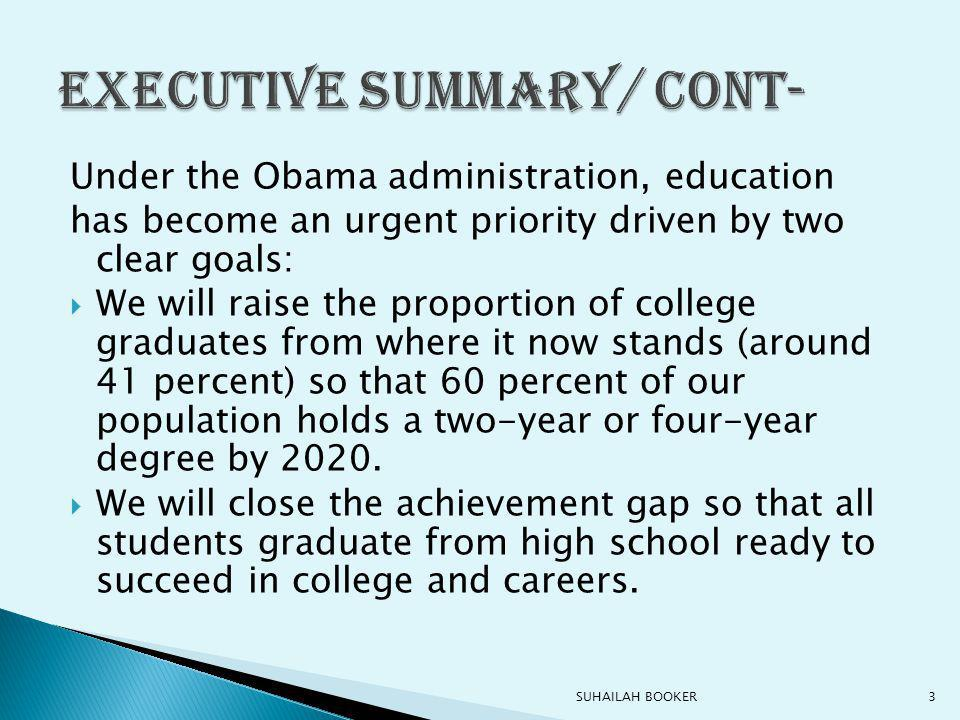 Under the Obama administration, education has become an urgent priority driven by two clear goals:  We will raise the proportion of college graduates from where it now stands (around 41 percent) so that 60 percent of our population holds a two-year or four-year degree by 2020.