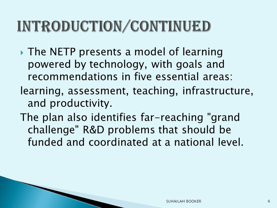  The NETP presents a model of learning powered by technology, with goals and recommendations in five essential areas: learning, assessment, teaching, infrastructure, and productivity.