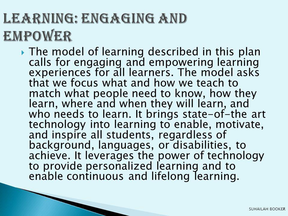  The model of learning described in this plan calls for engaging and empowering learning experiences for all learners.