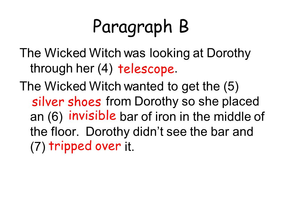 Paragraph B The Wicked Witch was looking at Dorothy through her (4) telescope.