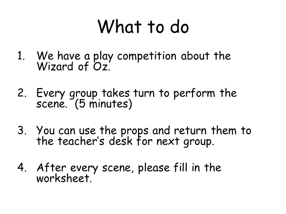What to do 1.We have a play competition about the Wizard of Oz.
